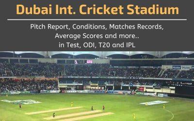 Dubai International Cricket Stadium Pitch Report, Conditions, Matches Records