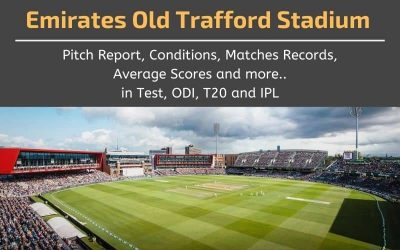 Emirates Old Trafford Stadium Pitch Report, Conditions, Matches Records