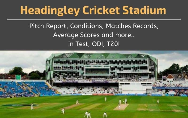 Headingley Cricket Stadium Pitch Report and Matches Records