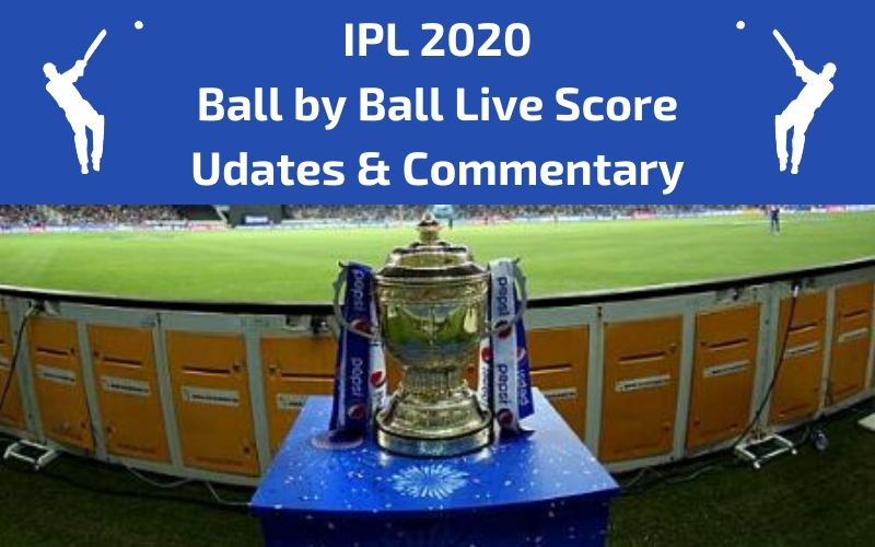 IPL 2020 Ball by Ball Live Score Updates and Commentary