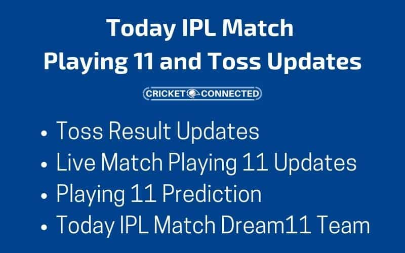Today IPL Match Playing 11 and Toss Updates