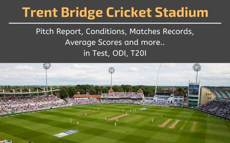 Trent Bridge Cricket Stadium Pitch Report and Matches Records